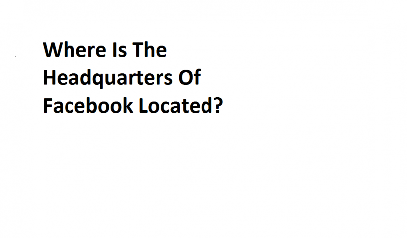 Where Is The Headquarters Of Facebook Located?