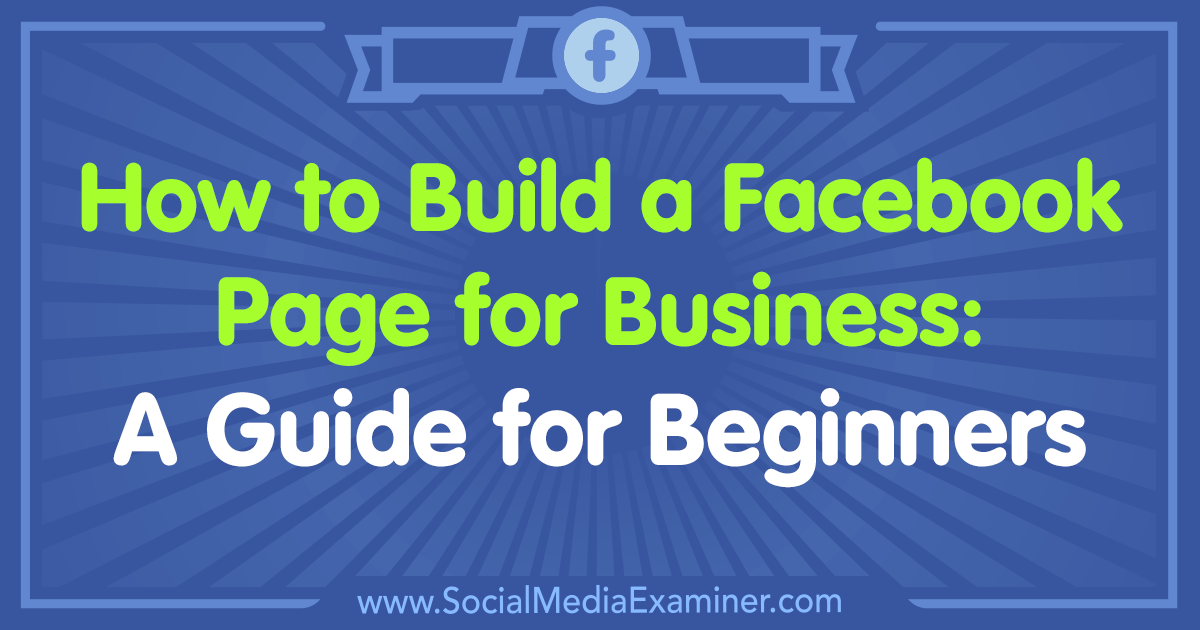 How to produce a Facebook Business Page in seven straightforward Steps